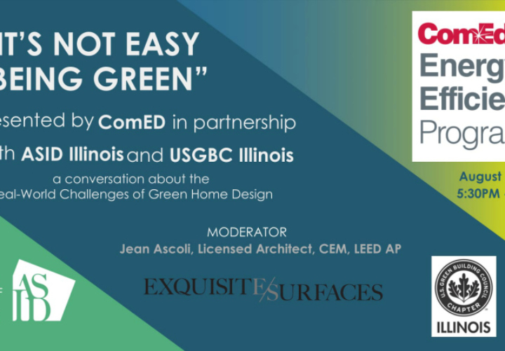 ComED Presents: It's Not easy Being Green Panel Discussion August 3, 2017 Partnered with ASID IL & USGBC IL